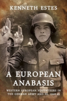 A European Anabasis : Western European Volunteers in the German Army and Ss, 1940-45, Hardback Book