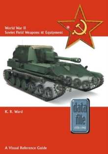 World War II Soviet Field Weapons & Equipment : A Visual Reference Guide, Paperback Book