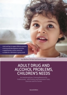 Adult Drug and Alcohol Problems, Children's Needs, Second Edition : An Interdisciplinary Training Resource for Professionals - with Practice and Assessment Tools, Exercises and Pro Formas, Paperback Book