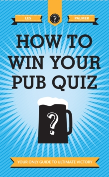 How To Win Your Pub Quiz : Your only guide to ultimate victory, EPUB eBook