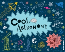 Cool Astronomy : 50 Fantastic Facts for Kids of All Ages, Hardback Book
