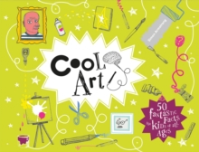 Cool Art : 50 fantastic facts for kids of all ages, Hardback Book