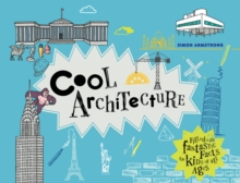Cool Architecture : 50 fantastic facts for kids of all ages, Hardback Book