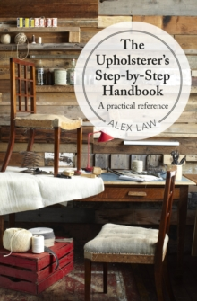 The Upholsterer's Step-by-Step Handbook : A Practical Reference, Hardback Book