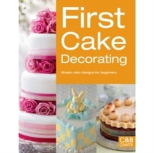 First Cake Decorating : Simple Cake Designs for Beginners, Paperback Book