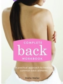 Complete Back Workbook : A practical approach to healing common back ailments, Paperback Book