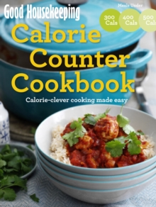 Good Housekeeping Calorie Counter Cookbook : Calorie-clever cooking made easy, Paperback / softback Book