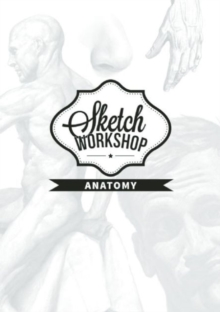 Sketch Workshop: Anatomy, Spiral bound Book