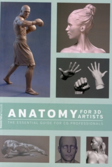Anatomy for 3D Artists : The Essential Guide for Cg Professionals, Paperback / softback Book
