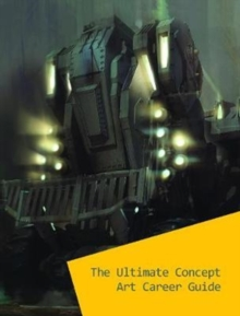 The Ultimate Concept Art Career Guide, Paperback / softback Book