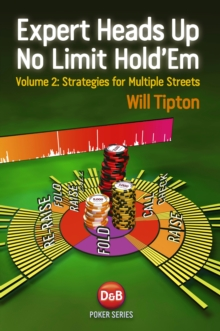 Expert Heads Up No Limit Hold'em : Strategies for Multiple Streets v. 2, Paperback Book