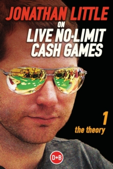 Jonathan Little on Live No-Limit Cash Games : The Theory, Paperback Book