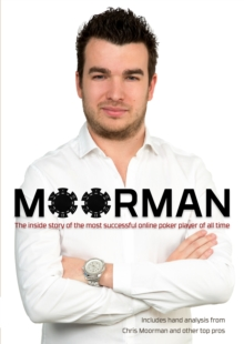 Moorman : The Inside Story of the Most Successful Online Poker Player of All Time, Paperback Book