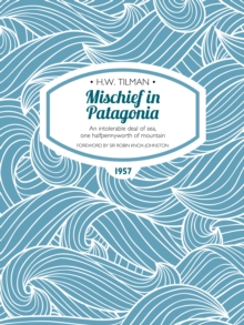 Mischief in Patagonia : An intolerable deal of sea, one halfpennyworth of mountain, EPUB eBook