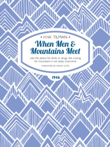 When Men & Mountains Meet : Like the desire for drink or drugs, the craving for mountains is not easily overcome, EPUB eBook