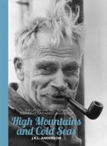 High Mountains and Cold Seas : The life of H.W. `Bill' Tilman: soldier, mountaineer, navigator, Paperback Book
