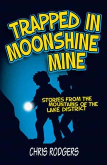 Trapped in Moonshine Mine : Stories from the Mountains of the Lake District, Paperback Book