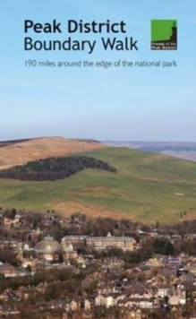 Peak District Boundary Walk : 190 Miles Around the Edge of the National Park, Paperback Book