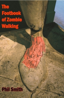 The Footbook of Zombie Walking : How to be More Than a Survivor in an Apocalypse, Paperback / softback Book
