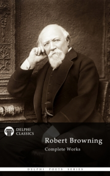 Complete Works of Robert Browning (Delphi Classics), EPUB eBook