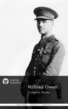 Complete Works of Wilfred Owen (Delphi Classics), EPUB eBook