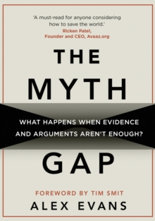 The Myth Gap : What Happens When Evidence and Arguments Aren't Enough, Hardback Book
