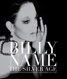 Billy Name: The Silver Age : Black and White Photographs from Andy Warhol's Factory, Hardback Book