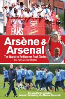 Arsene & Arsenal : The quest to rediscover past glories, EPUB eBook