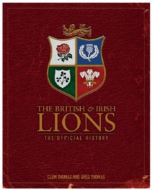 The British and Irish Lions : The Official History, Hardback Book
