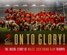 On To Glory! : The Inside Story of Wales' 2019 Grand Slam Triumph, Hardback Book