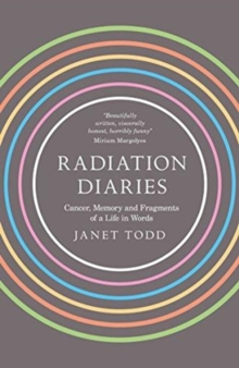 Radiation Diaries : Cancer, Memory and Fragments of a Life in Words, Paperback / softback Book