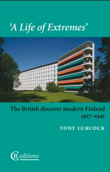 A Life of Extremes : The British Discover Modern Finland 1917-1941, EPUB eBook