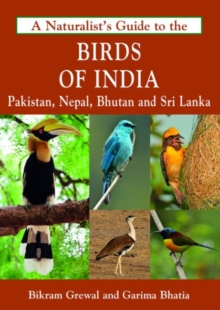 Naturalist's Guide to the Birds of India : Including Pakistan, Nepal and Bhutan, Paperback / softback Book