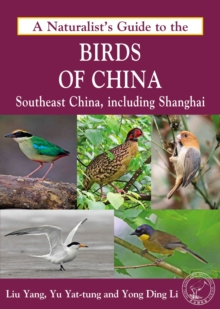 Naturalist's Guide to the Birds of China : Southeast China, Including Shanghai, Paperback / softback Book
