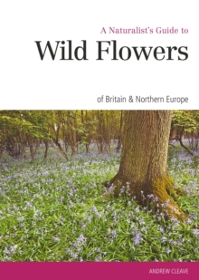 Naturalist's Guide to the Wild Flowers of Britain & Europe, Paperback Book