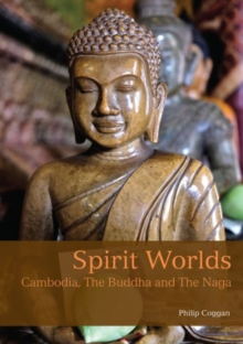 Spirit Worlds : Cambodia, the Buddha & the Naga, Paperback Book