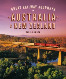 Great Railway Journeys in Australia & New Zealand, Hardback Book