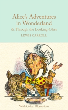 Alice's Adventures in Wonderland and Through the Looking-Glass : Colour Illustrations, Hardback Book