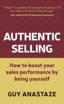 Authentic Selling : How to Boost Your Sales Performance by Being Yourself, Paperback Book