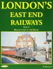 London's East End Railways : Branch Lines to the Docks Pt. 2, Mixed media product Book