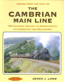 The Cambrian Main Line : Whitchurch (Salop) to Aberystwyth via Oswestry & Welshpool Scenes From Past 55, Paperback Book