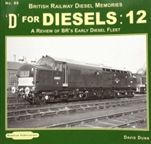 D for Diesels : 12 : A Review of BR's Early Diesel Fleet, Paperback / softback Book