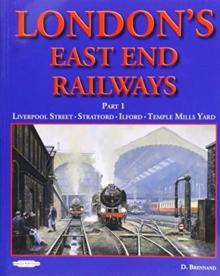 London's East End Railway : Part 1 Liverpool Street- Stratford-Ilford-Temple Mills Yard, Paperback / softback Book