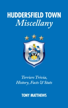 Huddersfield Town Miscellany : Terriers Trivia, History, Facts and Stats, Hardback Book
