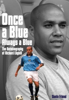 Once a Blue, Always a Blue : The Autobiography of Richard Edghill, Hardback Book