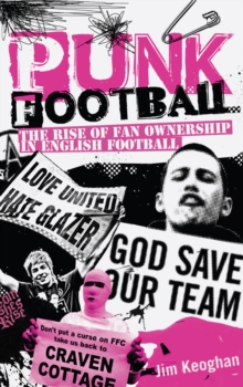 Punk Football : The Rise of Fan Ownership in English Football, Paperback Book