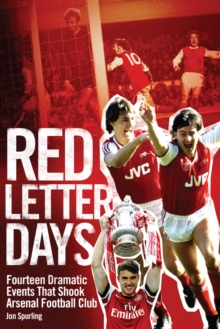 Red Letter Days : Fourteen Dramatic Events That Shook Arsenal, Hardback Book