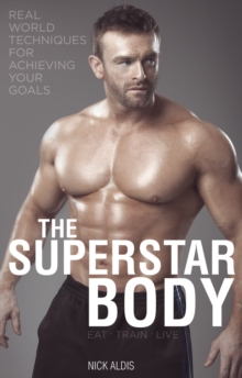 The Superstar Body : Real-World Techniques for Achieving Your Goals, Paperback Book
