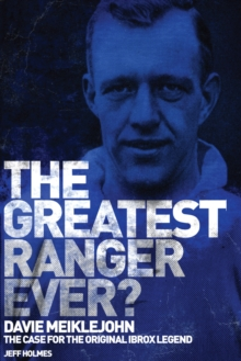 The Greatest Ranger Ever? : Davie Meiklejohn  -  The Case for the Original Ibrox Legend, Hardback Book
