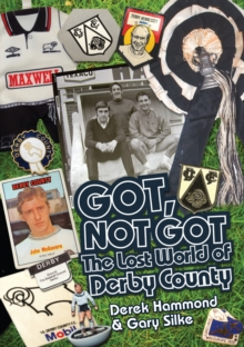 Got, Not Got: Derby County : The Lost World of Derby County, Hardback Book